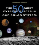 The 50 Most Extreme Places in Our Solar System by David Baker and Todd Ratcliff